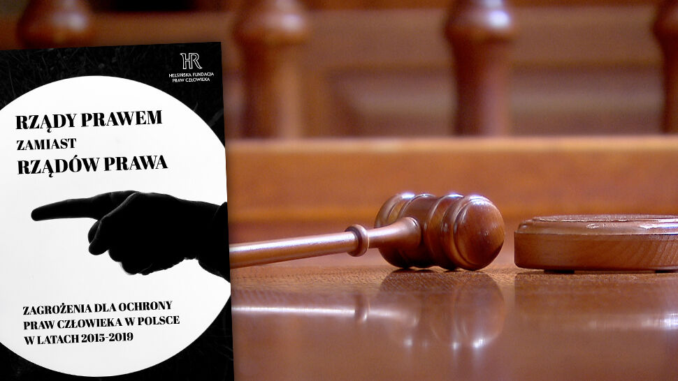 """""""Zastąpiono rządy prawa rządami prawem"""". Raport Helsińskiej Fundacji Praw Człowieka"""